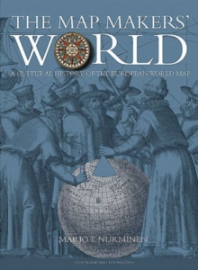 The Map Makers' World : A Cultural History of the European World Map, Hardback Book