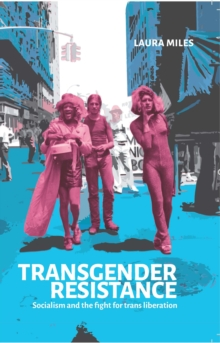 Transgender Resistance : Socialism and the Fight for Trans Liberation, Paperback / softback Book