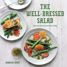 The Well-Dressed Salad : Fresh, delicious and satisfying recipes