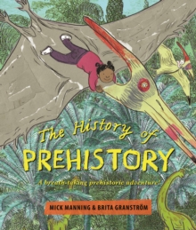 The History of Prehistory : An adventure through 4 billion years of life on earth!, Hardback Book