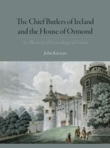 The Chief Butlers of Ireland and the House of Ormond : An Illustrated Guide to the Genealogical History, Hardback Book
