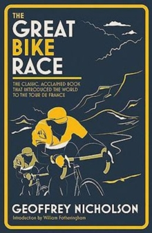 Great Bike Race : The Classic, Acclaimed Book That Introduced a Nation to the Tour de France, Hardback Book
