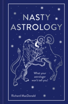 Nasty Astrology : What your astrologer won't tell you!, Hardback Book