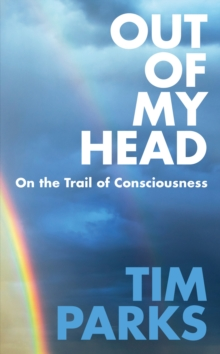 Out of My Head : On the Trail of Consciousness, Hardback Book