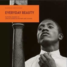 Everyday Beauty : Photographs from the National Museum of African American History and Culture, Paperback / softback Book