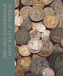 Tokens of Love, Loss and Disrespect 1700-1850, Paperback / softback Book