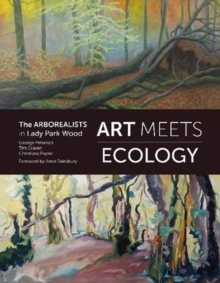 Art Meets Ecology : The Arborealists in Lady Park Wood, Paperback / softback Book