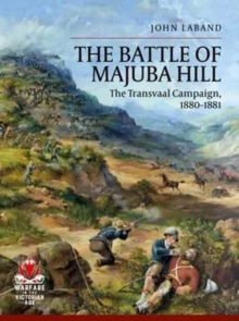 The Battle of Majuba Hill : The Transvaal Campaign, 1880-1881, Paperback / softback Book