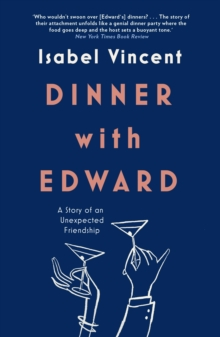 Dinner with Edward : A Story of an Unexpected Friendship, Hardback Book
