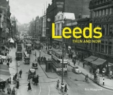 Leeds Then and Now (R), Hardback Book