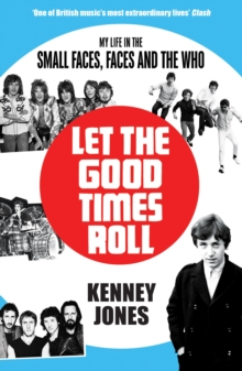 Let The Good Times Roll : My Life in Small Faces, Faces and The Who, Paperback / softback Book