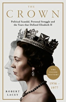The Crown : The Official History Behind Season 3: Political Scandal, Personal Struggle and the Years that Defined Elizabeth II, 1956-1977, Hardback Book