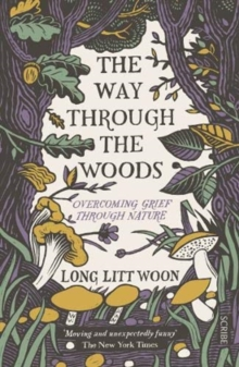The Way Through the Woods : overcoming grief through nature, Paperback / softback Book