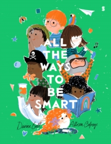All the Ways to be Smart : the beautifully illustrated international bestseller that celebrates the talents of every child