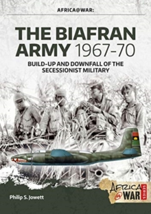The Biafran Army 1967-70 : Build-Up and Downfall of the Secessionist Military, Paperback / softback Book