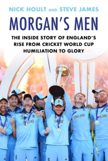 Morgan's Men : The Inside Story of England's Rise from Cricket World Cup Humiliation to Glory, Hardback Book
