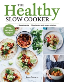 The Healthy Slow Cooker : Loads of veg; smart carbs; vegetarian and vegan choices; prep, set and forget