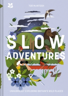 Slow Adventures : Unhurriedly Exploring Britain's Wild Places, Hardback Book