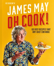 Oh Cook! : 60 easy recipes that any idiot can make, Hardback Book