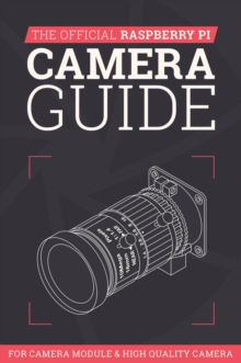 The Official Raspberry Pi Camera Guide : For Camera Module & High Quality Camera, Paperback / softback Book