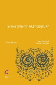 Teacher Educators in the Twenty-first Century : Identity, knowledge and research, Paperback / softback Book