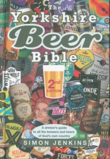 The Yorkshire Beer Bible - Second Edition : A drinkers guide to the brewers and beers of God's own country., Hardback Book
