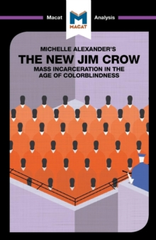 An Analysis of Michelle Alexander's The New Jim Crow : Mass Incarceration in the Age of Colorblindness