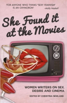 She Found it at the Movies : Women writers on sex, desire and cinema, Paperback / softback Book