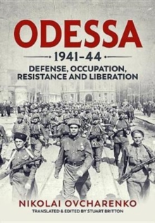 Odessa 1941-44 : Defense, Occupation, Resistance and Liberation, Hardback Book