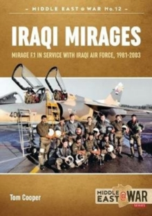 Iraqi Mirages : Mirage F.1 in Service with Iraqi Air Force, 1981-2003, Paperback / softback Book