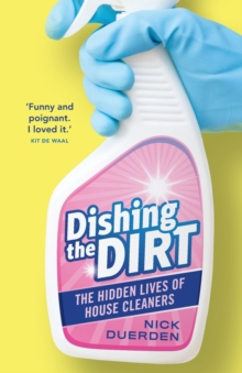 Dishing the Dirt : The Hidden Lives of House Cleaners, Paperback / softback Book
