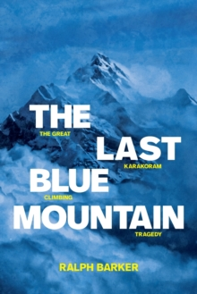 The Last Blue Mountain : The great Karakoram climbing tragedy, Paperback / softback Book