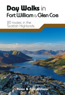 Day Walks in Fort William & Glen Coe : 20 routes in the Scottish Highlands