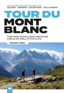 Tour du Mont Blanc : The most iconic long-distance, circular trail in the Alps with customised itinerary planning for walkers, trekkers, fastpackers and trail runners
