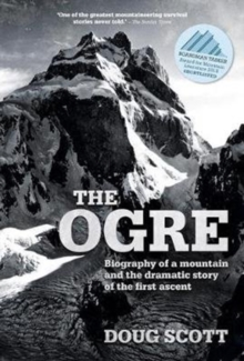 The Ogre : Biography of a mountain and the dramatic story of the first ascent, Paperback / softback Book