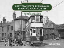Lost Tramways of England: Birmingham North, Hardback Book