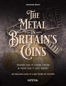 The Metal in Britain's Coins : Where did it come from and how did it get here?, Hardback Book