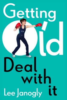 Getting Old: Deal with it, Paperback / softback Book