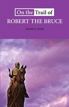 On the Trail of Robert the Bruce, Paperback / softback Book