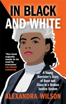 In Black and White : A Young Barrister's Story of Race and Class in a Broken Justice System, Paperback / softback Book