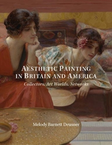 Aesthetic Painting in Britain and America - Collectors, Art Worlds, Networks, Hardback Book