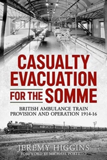 Casualty Evacuation for the Somme : British Ambulance Training, Provision and Operation 1914-16, Paperback / softback Book