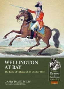 Wellington at Bay : The Battle of Villamuriel, 25 October 1812, Paperback / softback Book