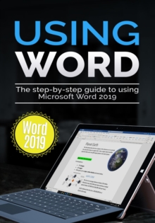 Using Word 2019 : The Step-by-step Guide to Using Microsoft Word 2019, EPUB eBook