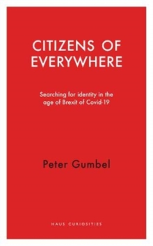 Citizens of Everywhere : Searching for Identity in the Age of Brexit, Paperback / softback Book