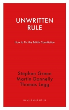Unwritten Rule : How to Fix the British Constitution