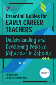 Essential Guides for Early Career Teachers: Understanding and Developing Positive Behaviour in Schools