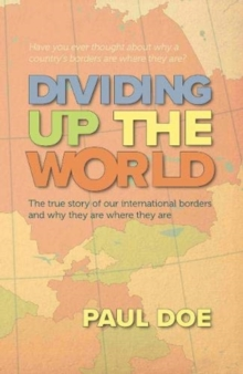 Dividing up the World : the true story of our international borders and why they are where they are, Paperback / softback Book
