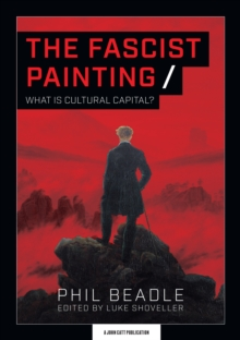 The Fascist Painting : What is Cultural Capital?, Paperback / softback Book