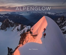 ALPENGLOW - THE FINEST CLIMBS ON THE 4000M PEAKS OF THE ALPS, Hardback Book